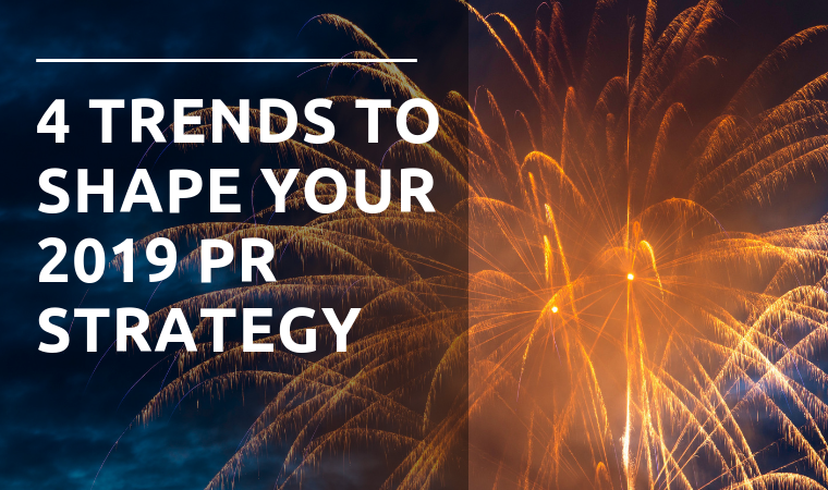 4 Trends That Will Shape Your PR Strategy in 2019